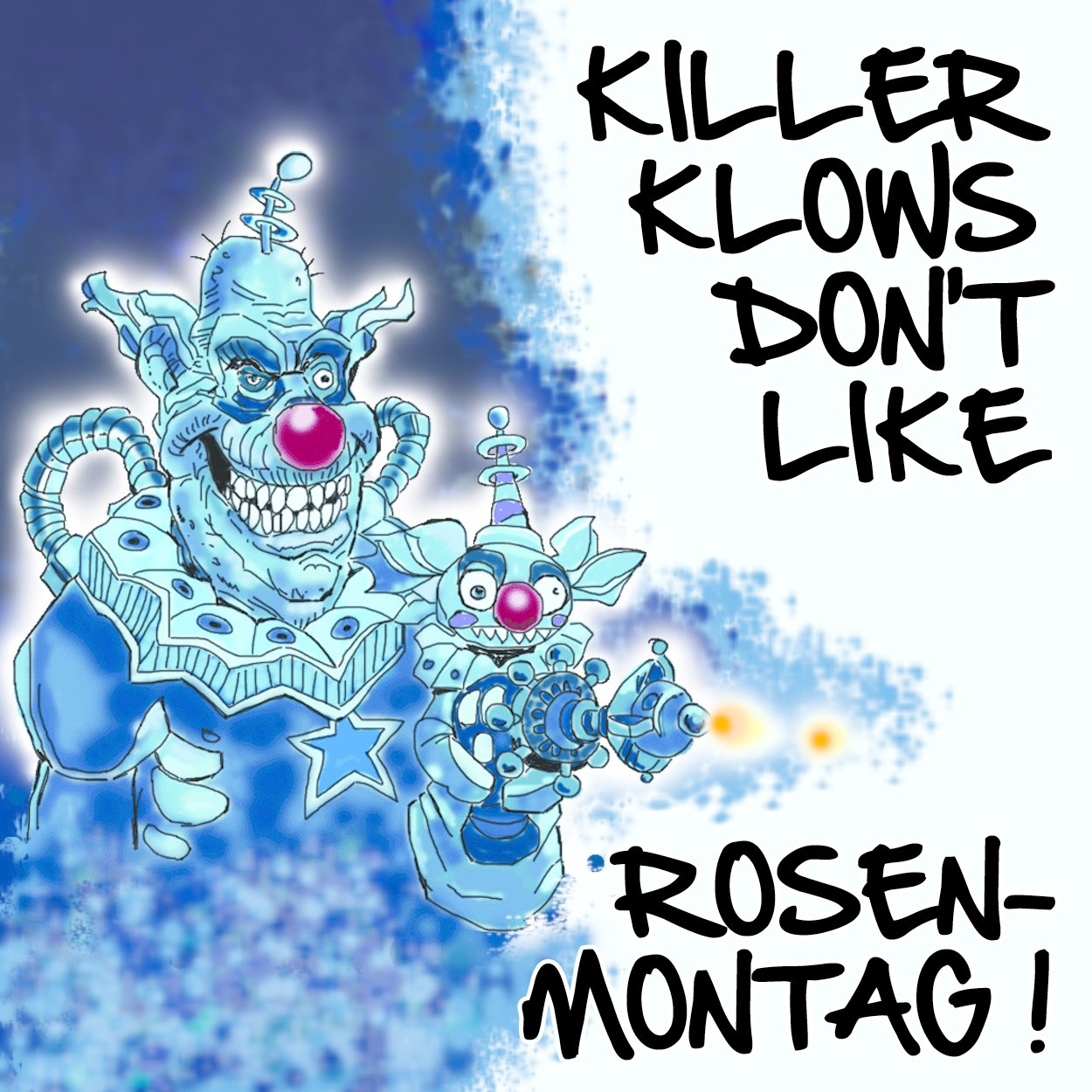 Killer Kowns don't like Rosenmontag!